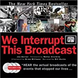 We Interrupt This Broadcast: The Events That Stopped Our Lives...from the Hindenburg Explosion to the Virginia Tech Shooting ~ Joe Garner