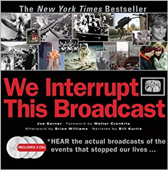 We Interrupt This Broadcast: The Events That Stopped Our Lives...from the Hindenburg Explosion to the Virginia Tech Shooting written by Joe Garner