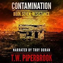 Contamination 7: Resistance Audiobook by T.W. Piperbrook Narrated by Troy Duran