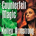 Counterfeit Magic Audiobook by Kelley Armstrong Narrated by Laural Merlington