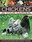 img - for Keeping Chickens In Your Garden: A Practical Guide To Raising Chickens, Ducks, Geese And Turkeys In Your Backyard, With Over 400 Photographs book / textbook / text book