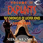 Exploits: The Chronicles of Lucifer Jones 1926-1931: Lucifer Jones, Book 2 (       UNABRIDGED) by Mike Resnick Narrated by Ian Eugene Ryan