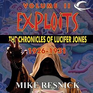 Exploits: The Chronicles of Lucifer Jones 1926-1931: Lucifer Jones, Book 2   [Mike Resnick]