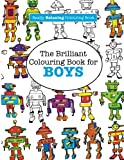 The Brilliant Colouring Book for BOYS  (A Really RELAXING Colouring Book)