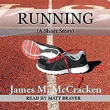 Running (A Short Story) (       UNABRIDGED) by James M. McCracken Narrated by Matt Braver