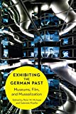 img - for Exhibiting the German Past: Museums, Film, and Musealization book / textbook / text book