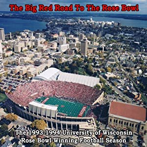 The Big Red Road to the Rose Bowl: The 1993-94 University of Wisconsin Rose Bowl Winning Football Season | [Brian Manthey]