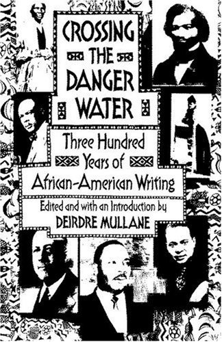 Crossing the Danger Water : Three Hundred Years of African-American Writing, DEIRDRE MULLANE