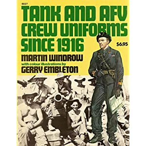 Tank and AFV Crew Uniforms Since 1916 Gerry Embleton, Martin Windrow
