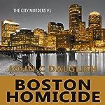 Boston Homicide: A Clean Suspense Mystery: The City Murders, Book 1 | John C. Dalglish