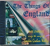 img - for The Things of England Wes Sharles Sings the Songs of Gordon Graham Walley : Blackpool; Mabel; Banger 'n Mash; What is It About England?; The Shores of England (1998 MUSIC CD) book / textbook / text book