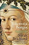 Lucrezia Borgia: Life, Love and Death in Renaissance Italy