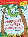 Sean Taylor Time to Read: Crocodiles are the Best Animals of All!