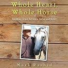 Whole Heart, Whole Horse: Building Trust Between Horse and Rider Hörbuch von Mark Rashid Gesprochen von: Mike Chamberlain