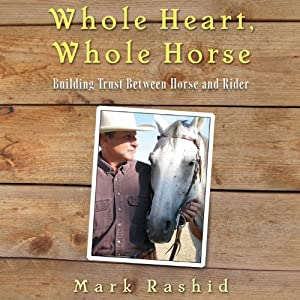 Whole Heart, Whole Horse: Building Trust Between Horse and Rider | [Mark Rashid]