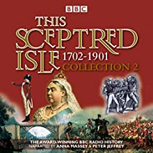 This Sceptred Isle Collection 2: 1702-1901: The Classic BBC Radio History Radio/TV Program by Christopher Lee, Winston Churchill Narrated by Anna Massey, Peter Jeffrey