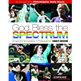 God Bless the Spectrum: America's Showplace in Philadelphia, 1967-2009 ~ The Staff of the...