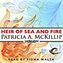 Heir of Sea and Fire: Riddle-Master Trilogy, Book 2 Audiobook by Patricia A. McKillip Narrated by Fiona Walsh