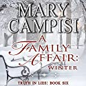 A Family Affair: Winter: Truth in Lies, Book 6 Audiobook by Mary Campisi Narrated by Don Warrick