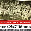We Who Are Alive and Remain: Untold Stories from the Band of Brothers Audiobook by Marcus Brotherton Narrated by George K. Wilson