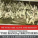 We Who Are Alive and Remain: Untold Stories from the Band of Brothers | Marcus Brotherton