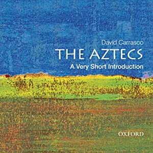 The Aztecs: A Very Short Introduction  | [David Carrasco]