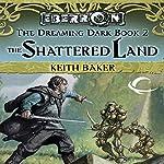 The Shattered Land: Eberron: Dreaming Dark, Book 2 | Keith Baker
