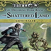 The Shattered Land: Eberron: Dreaming Dark, Book 2 | Keith Baker