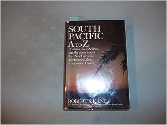 South Pacific A to Z;: Australia, New Zealand, the tropic Isles of Fiji, New Caledonia, the Samoas, Tahiti, Tonga, and Hawaii