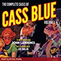 The Complete Cases of Cass Blue, Volume 1 (       UNABRIDGED) by John Lawrence Narrated by Milton Bagby