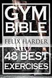 Bodybuilding: Gym Bible: 48 Best Exercises To Add Strength And Muscle (Bodybuilding For Beginners, Weight Training, Bodybuilding Workouts) (Bodybuilding Series Book 1)
