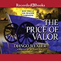 The Price of Valor: The Shadow Campaigns, Book 3 Audiobook by Django Wexler Narrated by Richard Poe