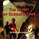 The Secret of Robber's Cave: Cabin Creek Mysteries Audiobook by Kristiana Gregory Narrated by Abigail Seward, Malcolm Rothman, Aaron Michnowski