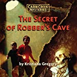 The Secret of Robber's Cave: Cabin Creek Mysteries | Kristiana Gregory