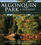 Algonquin Park: A Portrait: The landscape, wildlife and ecology of an iconic Canadian treasure