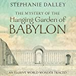 The Mystery of the Hanging Garden of Babylon: An Elusive World Wonder Traced | Stephanie Dalley