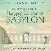 The Mystery of the Hanging Garden of Babylon: An Elusive World Wonder Traced | [Stephanie Dalley]