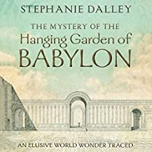 The Mystery of the Hanging Garden of Babylon: An Elusive World Wonder Traced (       UNABRIDGED) by Stephanie Dalley Narrated by Napoleon Ryan