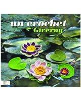 Un crochet par Giverny : 45 modèles au crochet inspirés du jardin de Claude Monet