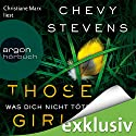 Those Girls: Was dich nicht tötet Audiobook by Chevy Stevens Narrated by Christiane Marx