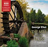 Eliot: The Mill On The Floss (Unabridged) (Naxos Complete Classics) George Eliot