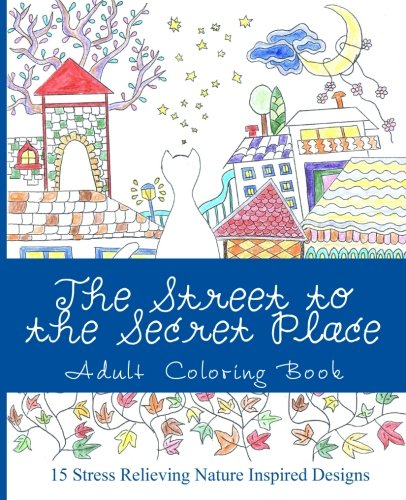 The Street to the Secret Place: An Adult Coloring Book with Beautiful Nature Inspired Designs (Zencoloring Collection) (Volume 1)