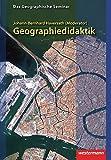 Geographiedidaktik: Theorie-Themen-Forschung: 1. Auflage 2012 (Das Geographische Seminar, Band 13)