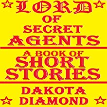 Lord of Secret Agents (       UNABRIDGED) by Dakota Diamond Narrated by Roxanne Hill
