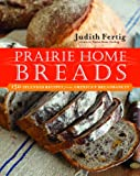 img - for Prairie Home Breads: 150 Splendid Recipes from America's Breadbasket book / textbook / text book