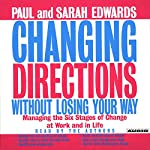 Changing Directions Without Losing Your Way: Managing the Six Stages of Change at Work and in Life | Paul Edwards,Sarah Edwards