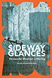 img - for Sideway Glances: Vernacular Mexican Lettering book / textbook / text book