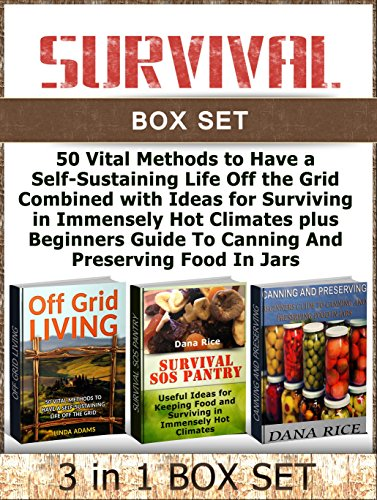 Survival Box Set: 50 Vital Methods to Have a Self-Sustaining Life Off the Grid Combined with Ideas for Surviving in Immensely Hot Climates plus Beginners ... Off Grid Living, Survival SOS Pantry) by Linda Adams, Dana Rice