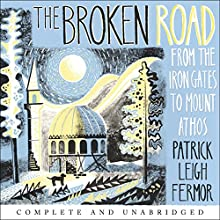 The Broken Road: From the Iron Gates to Mount Athos (       UNABRIDGED) by Patrick Leigh Fermor Narrated by Crispin Redman