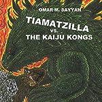 Tiamatzilla vs. the Kaiju Kongs, Book 2: Dragon Legends, Volume 1 | Mr Omar M Sayyah
